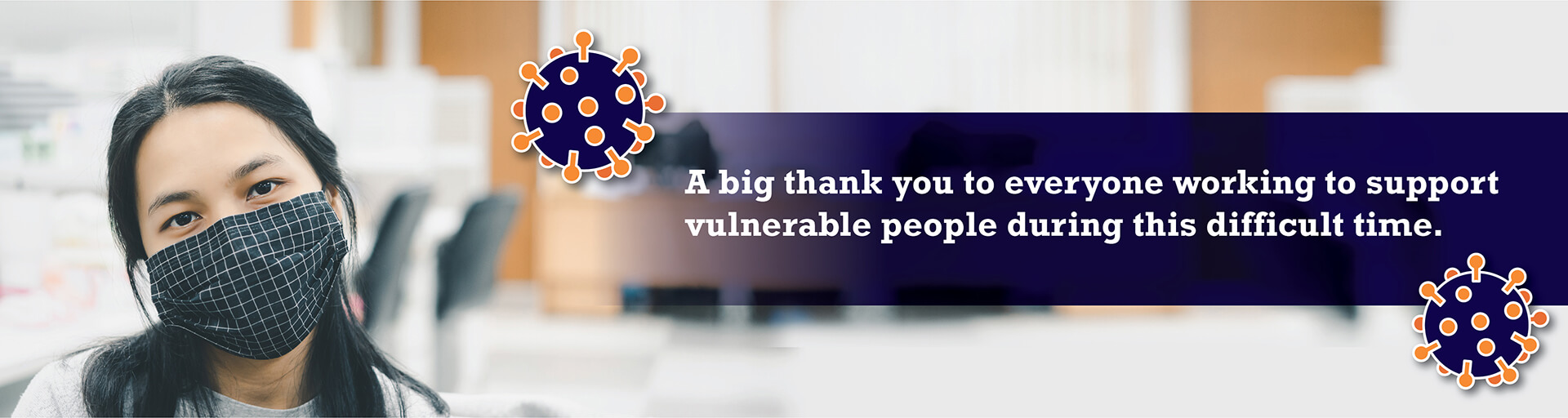 A big thank you to everyone working to support vulnerable people during this difficult time.